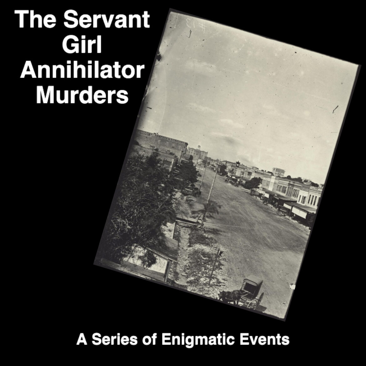 Series of Enigmatic Events: Servant Girl Annihilator Murders